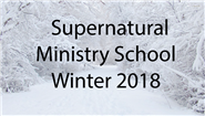 Supernatural Ministry School Winter 2018