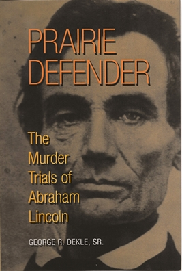 Prairie Defender: The Murder Trials of Abraham Lincoln
