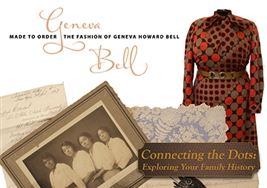 "Exhibit Opening - ""Connecting the Dots: Exploring Your Family History"" and ""Made to Order: The Fashion of Geneva H. Bell"""