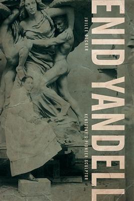Enid Yandell: Kentucky's Pioneer Sculptor