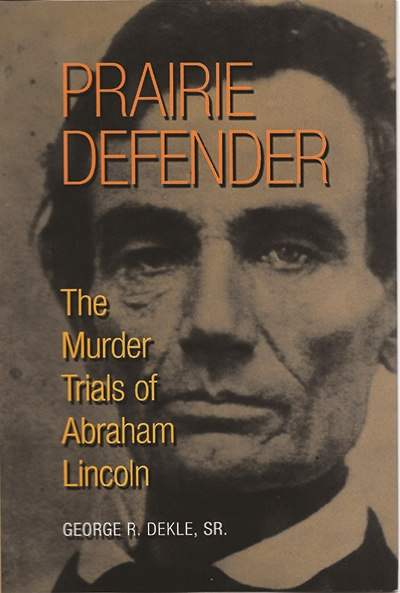 Prairie Defender: The Murder Trials of Abraham Lincoln