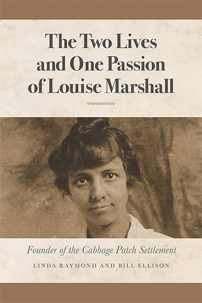 The Two Lives and One Passion of Louise Marshall: Founder of the Cabbage Patch Settlement - Sponsored by John and Mary Wolford a