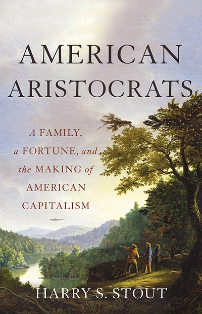 American Aristocrats: A Family, a Fortune, and the Making of American Capitalism