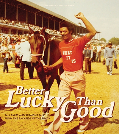 Better Lucky than Good: Tall Tales and Straight Talk from the Backside of the Track